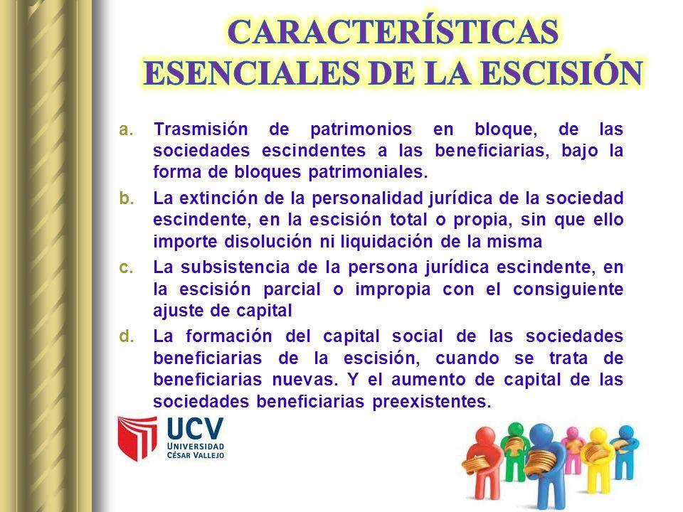a.Trasmisión de patrimonios en bloque, de las sociedades escindentes a las beneficiarias, bajo la forma de bloques patrimoniales. b.La extinción de la