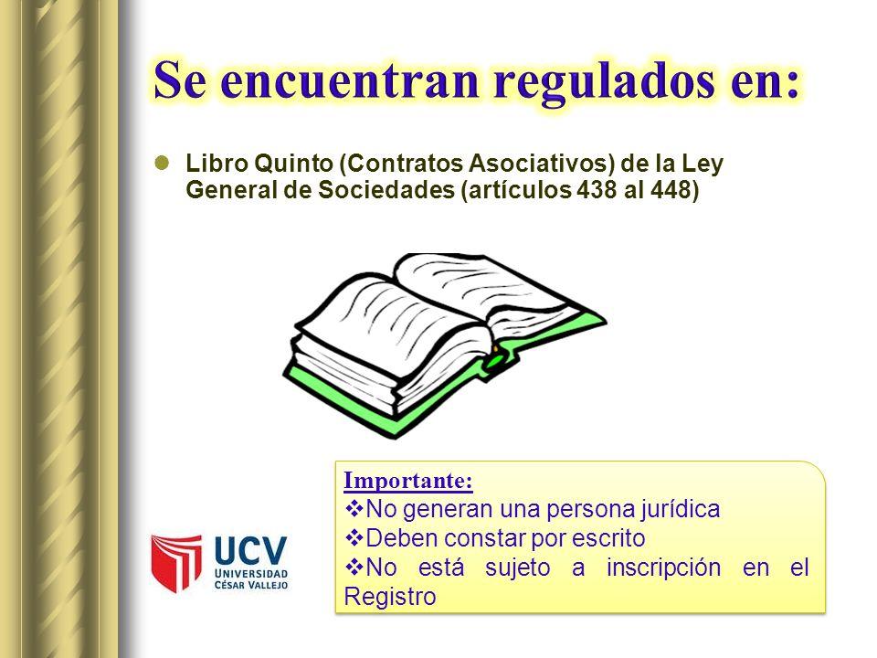 Libro Quinto (Contratos Asociativos) de la Ley General de Sociedades (artículos 438 al 448) Importante: No generan una persona jurídica Deben constar