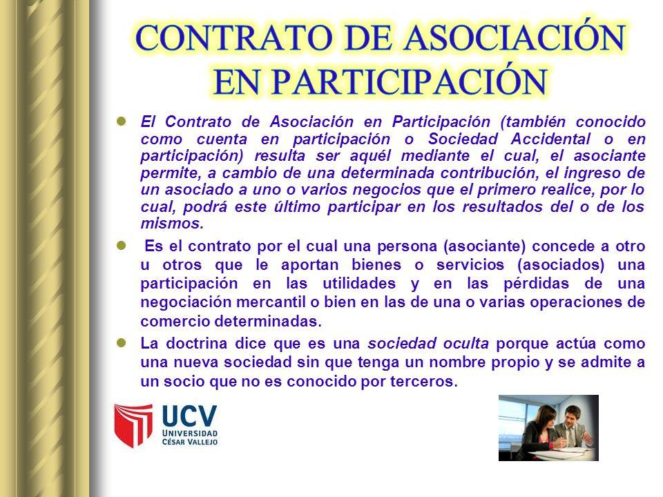 El Contrato de Asociación en Participación (también conocido como cuenta en participación o Sociedad Accidental o en participación) resulta ser aquél