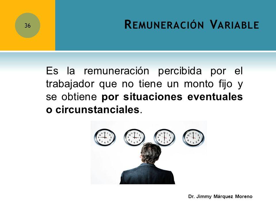 R EMUNERACIÓN V ARIABLE 36 Es la remuneración percibida por el trabajador que no tiene un monto fijo y se obtiene por situaciones eventuales o circuns