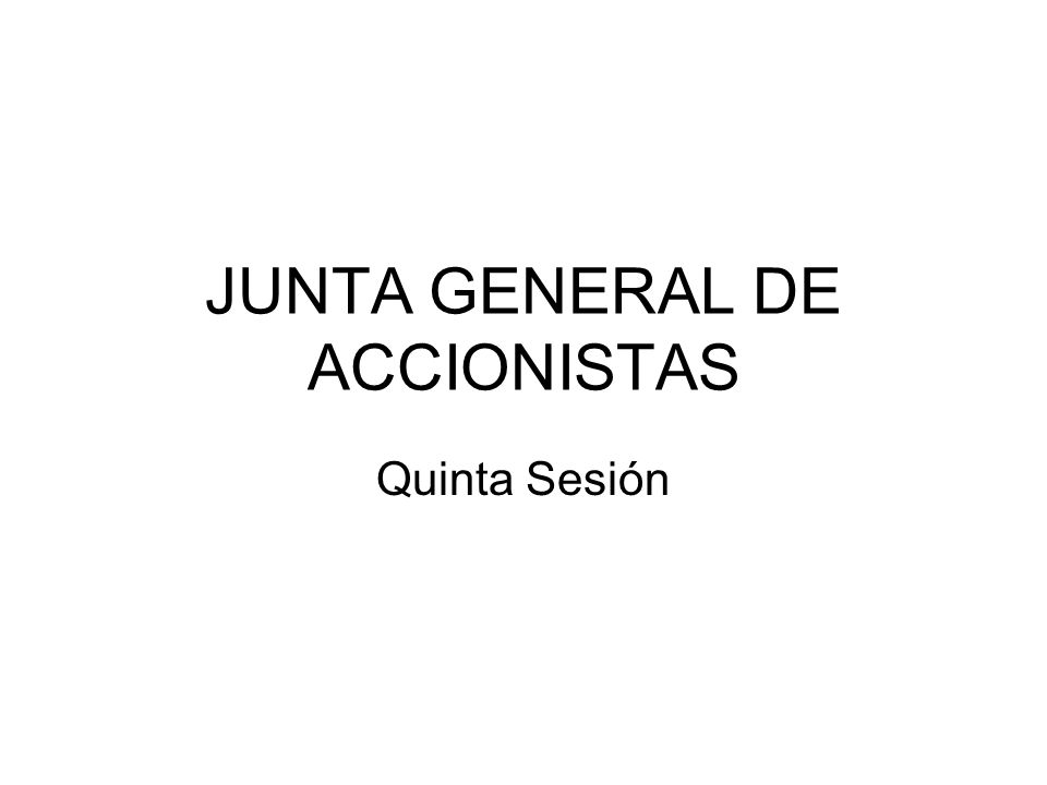 JUNTA GENERAL DE ACCIONISTAS Quinta Sesión