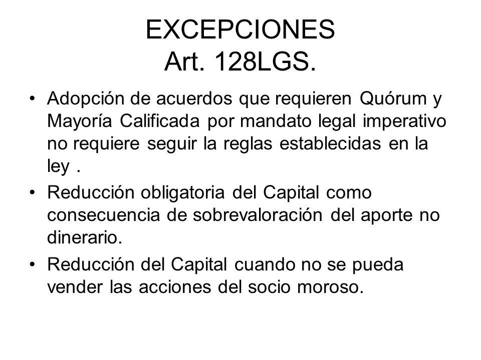 EXCEPCIONES Art. 128LGS. Adopción de acuerdos que requieren Quórum y Mayoría Calificada por mandato legal imperativo no requiere seguir la reglas esta