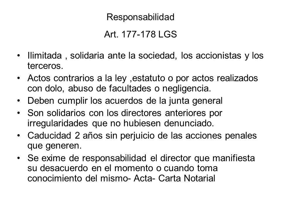 Responsabilidad Art. 177-178 LGS Ilimitada, solidaria ante la sociedad, los accionistas y los terceros. Actos contrarios a la ley,estatuto o por actos