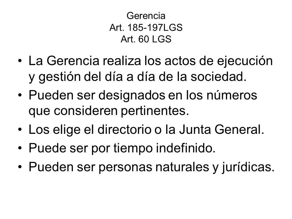 Gerencia Art. 185-197LGS Art. 60 LGS La Gerencia realiza los actos de ejecución y gestión del día a día de la sociedad. Pueden ser designados en los n