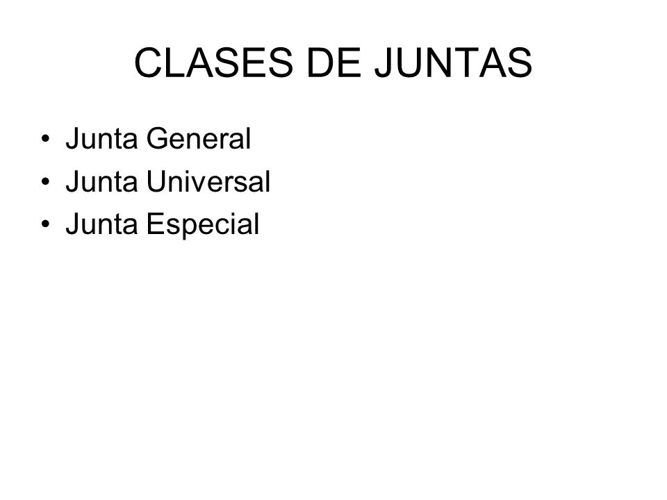 CLASES DE JUNTAS Junta General Junta Universal Junta Especial