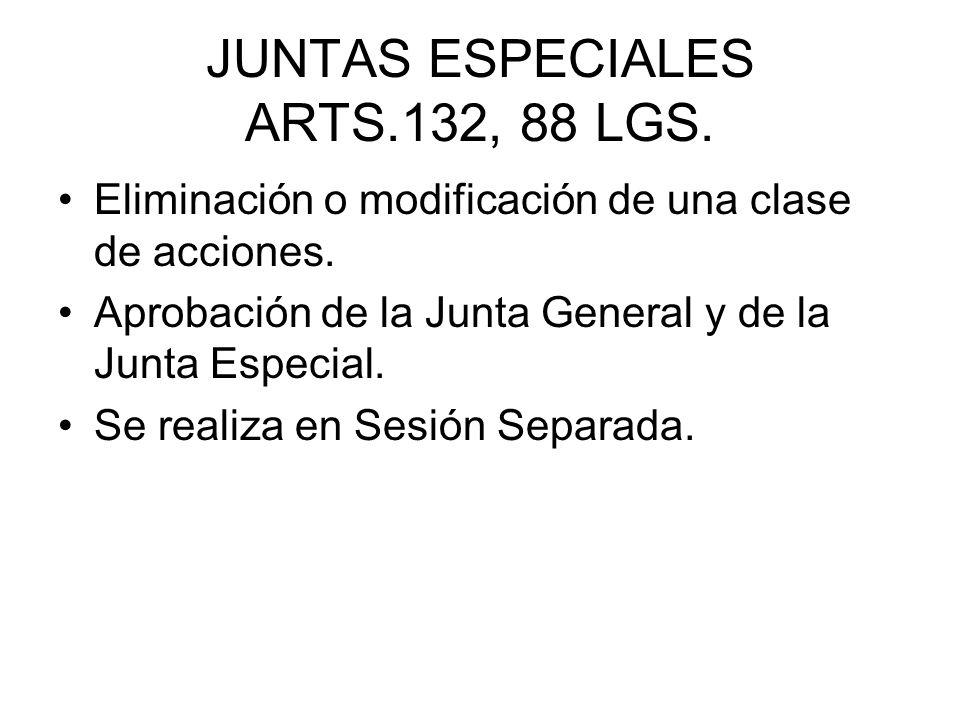 JUNTAS ESPECIALES ARTS.132, 88 LGS. Eliminación o modificación de una clase de acciones. Aprobación de la Junta General y de la Junta Especial. Se rea