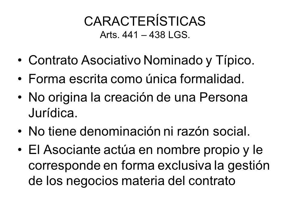 CARACTERÍSTICAS Arts. 441 – 438 LGS. Contrato Asociativo Nominado y Típico. Forma escrita como única formalidad. No origina la creación de una Persona