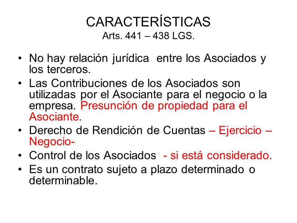 CARACTERÍSTICAS Arts. 441 – 438 LGS. No hay relación jurídica entre los Asociados y los terceros. Las Contribuciones de los Asociados son utilizadas p