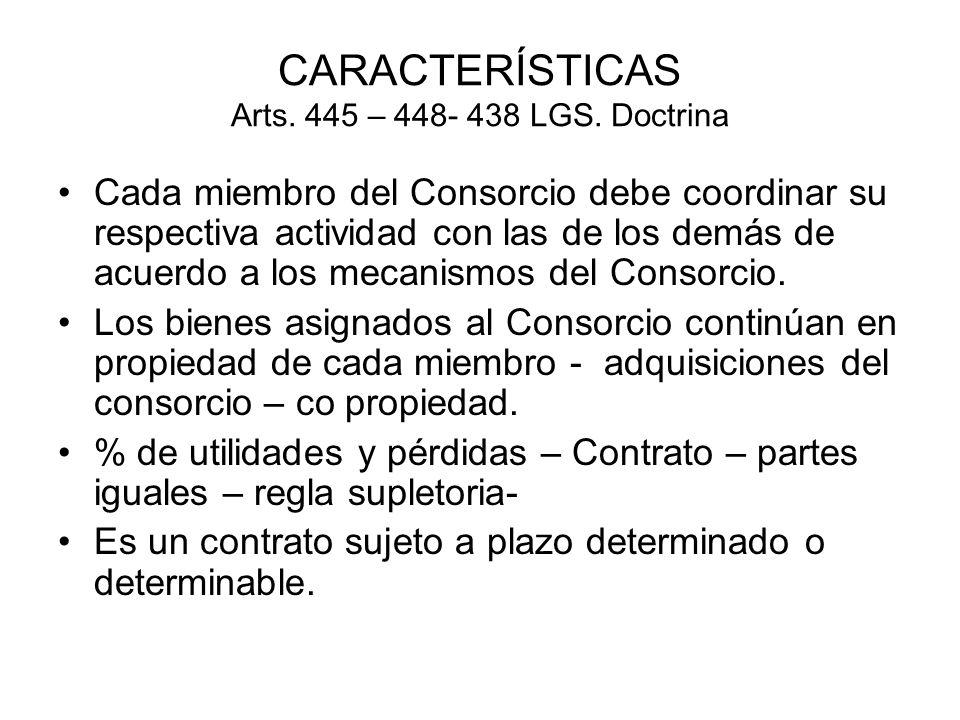 CARACTERÍSTICAS Arts. 445 – 448- 438 LGS. Doctrina Cada miembro del Consorcio debe coordinar su respectiva actividad con las de los demás de acuerdo a
