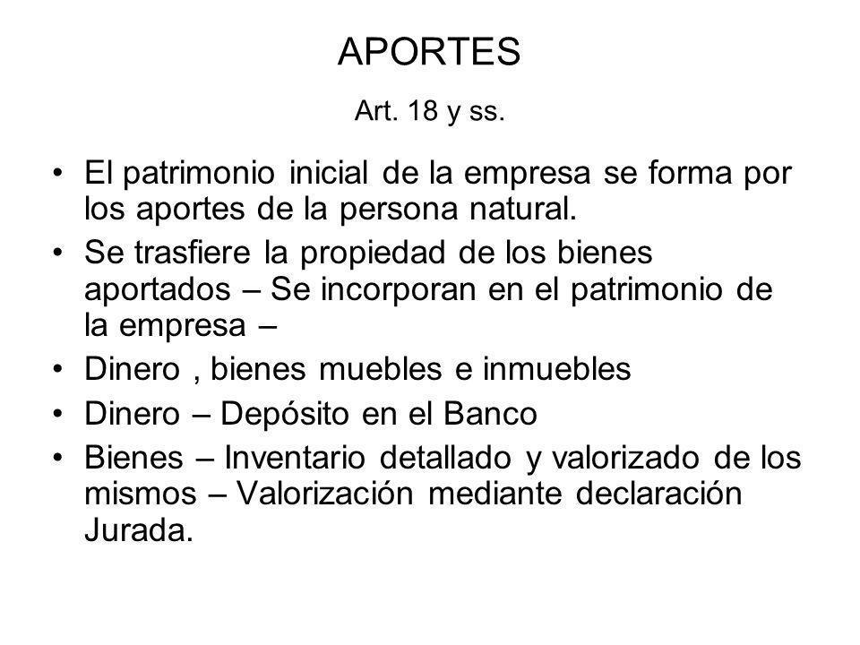 APORTES Art. 18 y ss. El patrimonio inicial de la empresa se forma por los aportes de la persona natural. Se trasfiere la propiedad de los bienes apor