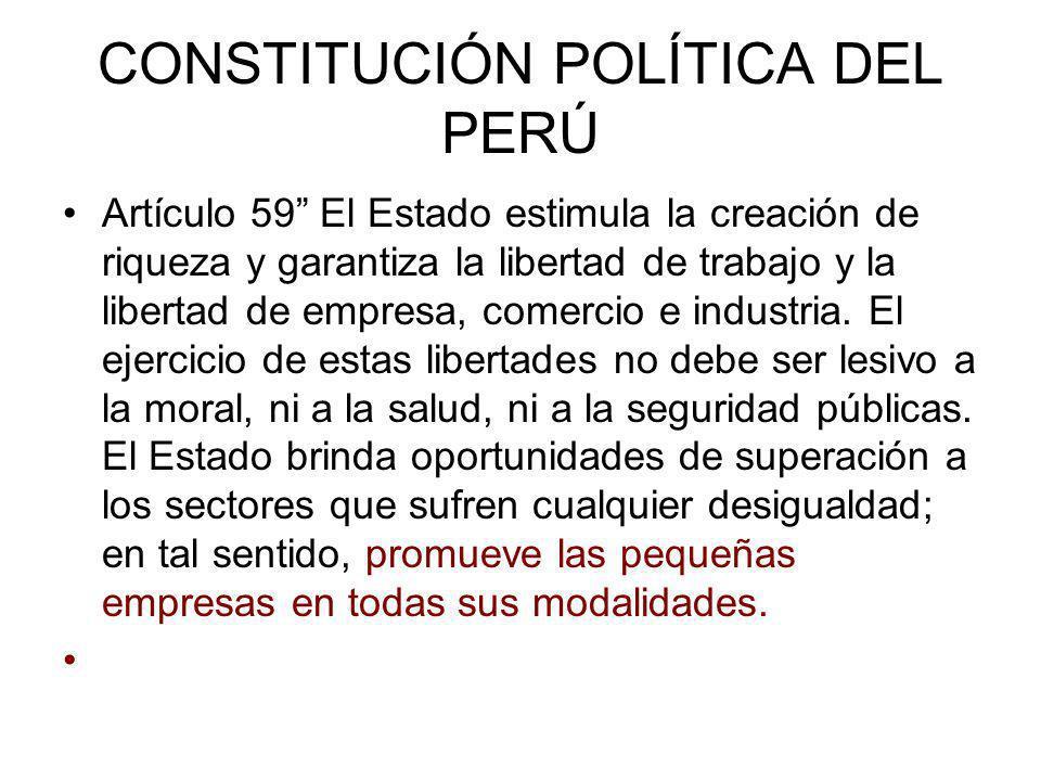 CONSTITUCIÓN POLÍTICA DEL PERÚ Artículo 59 El Estado estimula la creación de riqueza y garantiza la libertad de trabajo y la libertad de empresa, come
