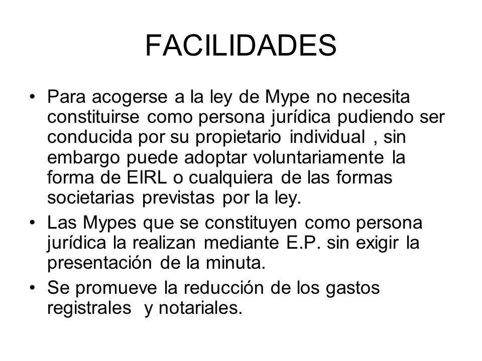 FACILIDADES Para acogerse a la ley de Mype no necesita constituirse como persona jurídica pudiendo ser conducida por su propietario individual, sin em