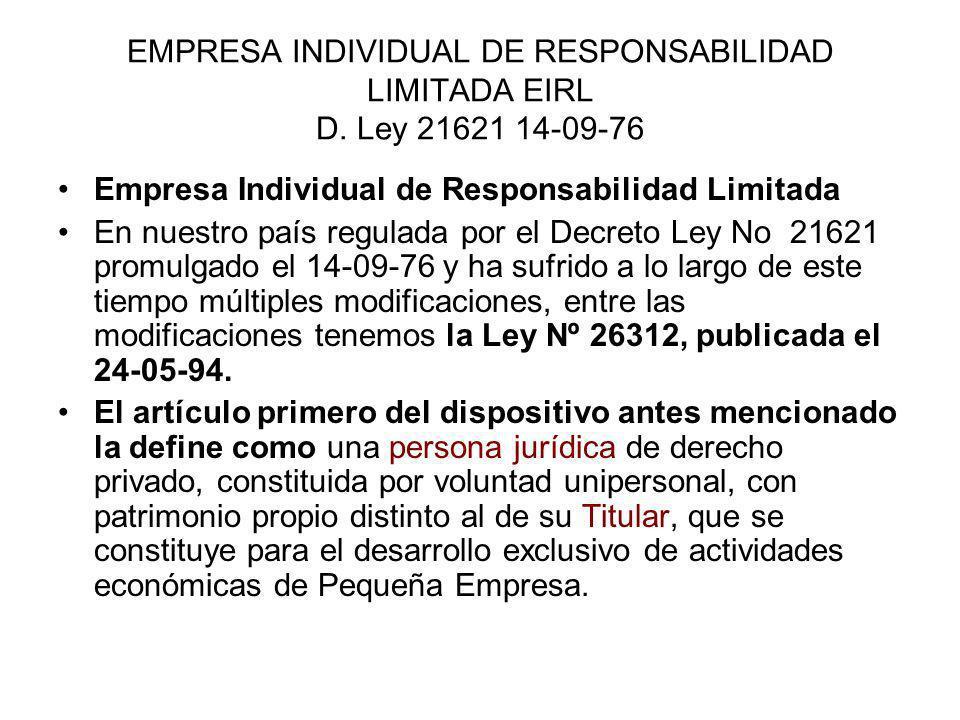 EMPRESA INDIVIDUAL DE RESPONSABILIDAD LIMITADA EIRL D. Ley 21621 14-09-76 Empresa Individual de Responsabilidad Limitada En nuestro país regulada por