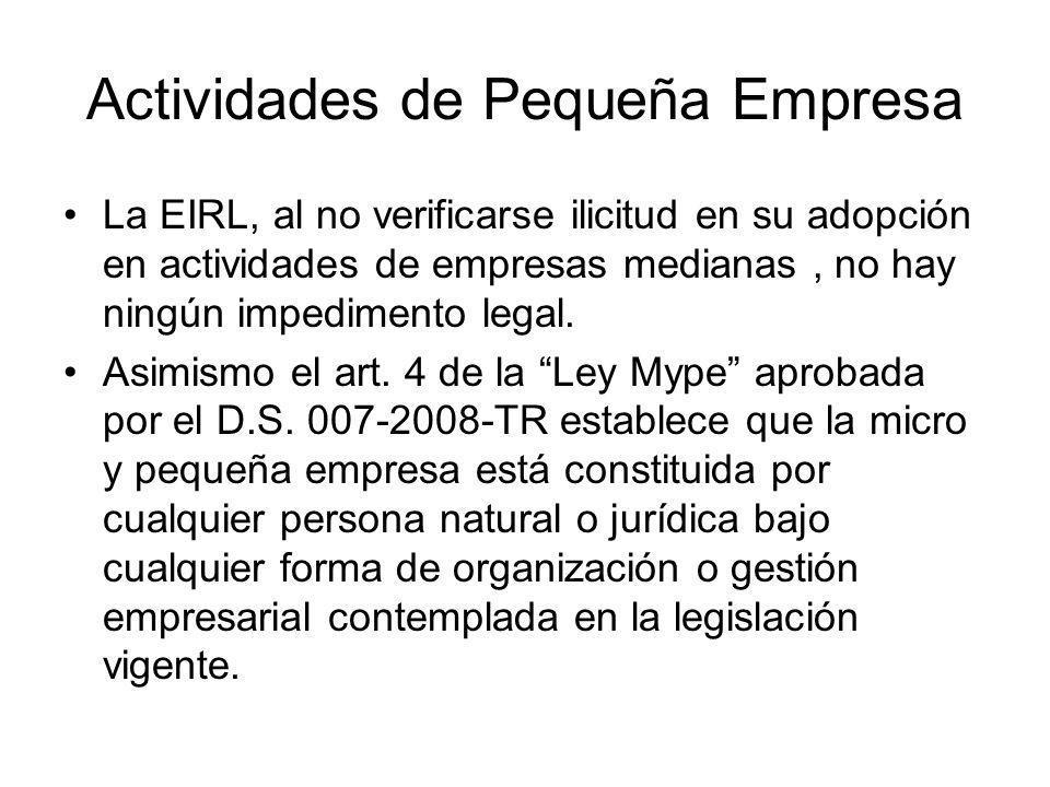 Actividades de Pequeña Empresa La EIRL, al no verificarse ilicitud en su adopción en actividades de empresas medianas, no hay ningún impedimento legal