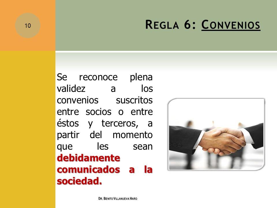 R EGLA 6: C ONVENIOS debidamente comunicados a la sociedad. Se reconoce plena validez a los convenios suscritos entre socios o entre éstos y terceros,