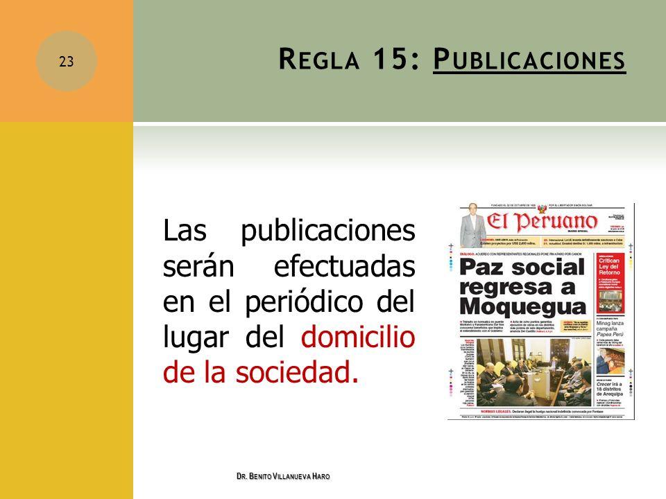 R EGLA 15: P UBLICACIONES Las publicaciones serán efectuadas en el periódico del lugar del domicilio de la sociedad. 23 D R. B ENITO V ILLANUEVA H ARO