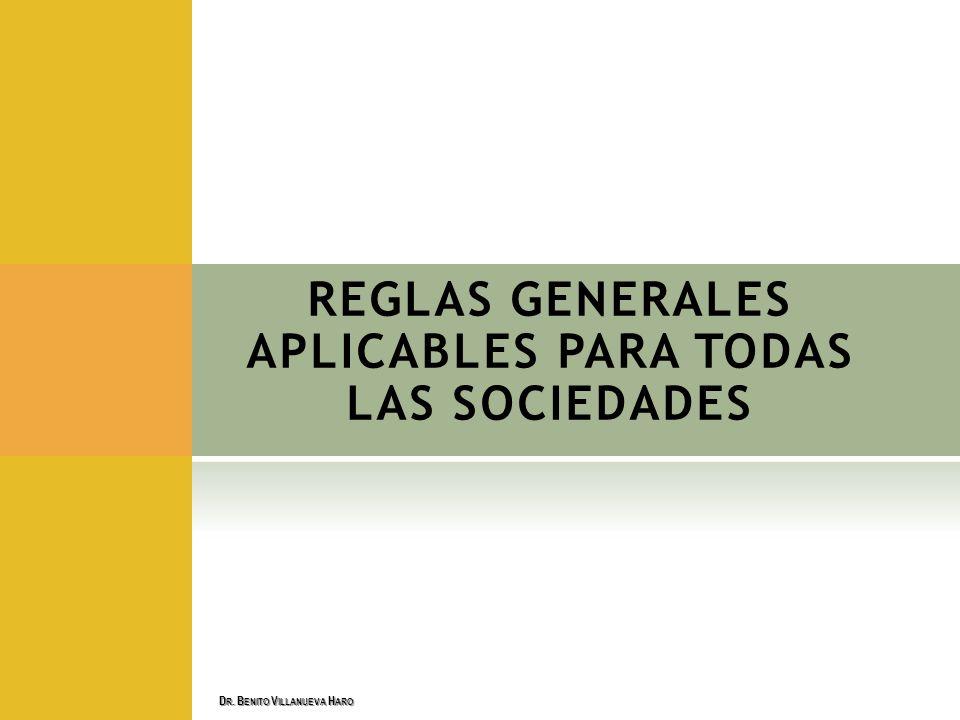 REGLAS GENERALES APLICABLES PARA TODAS LAS SOCIEDADES D R. B ENITO V ILLANUEVA H ARO