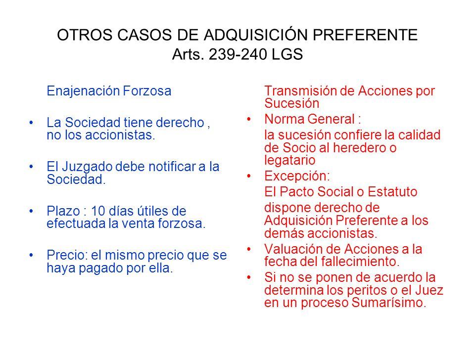 OTROS CASOS DE ADQUISICIÓN PREFERENTE Arts. 239-240 LGS Enajenación Forzosa La Sociedad tiene derecho, no los accionistas. El Juzgado debe notificar a
