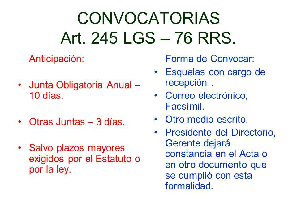 CONVOCATORIAS Art. 245 LGS – 76 RRS. Anticipación: Junta Obligatoria Anual – 10 días. Otras Juntas – 3 días. Salvo plazos mayores exigidos por el Esta