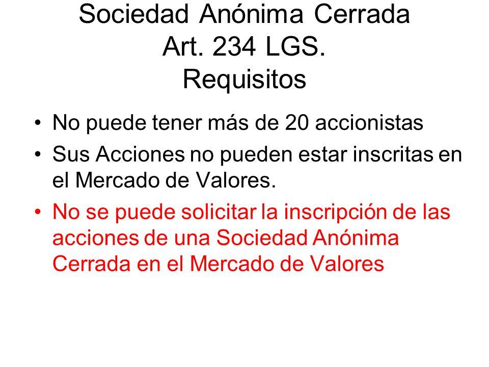 Sociedad Anónima Cerrada Art. 234 LGS. Requisitos No puede tener más de 20 accionistas Sus Acciones no pueden estar inscritas en el Mercado de Valores