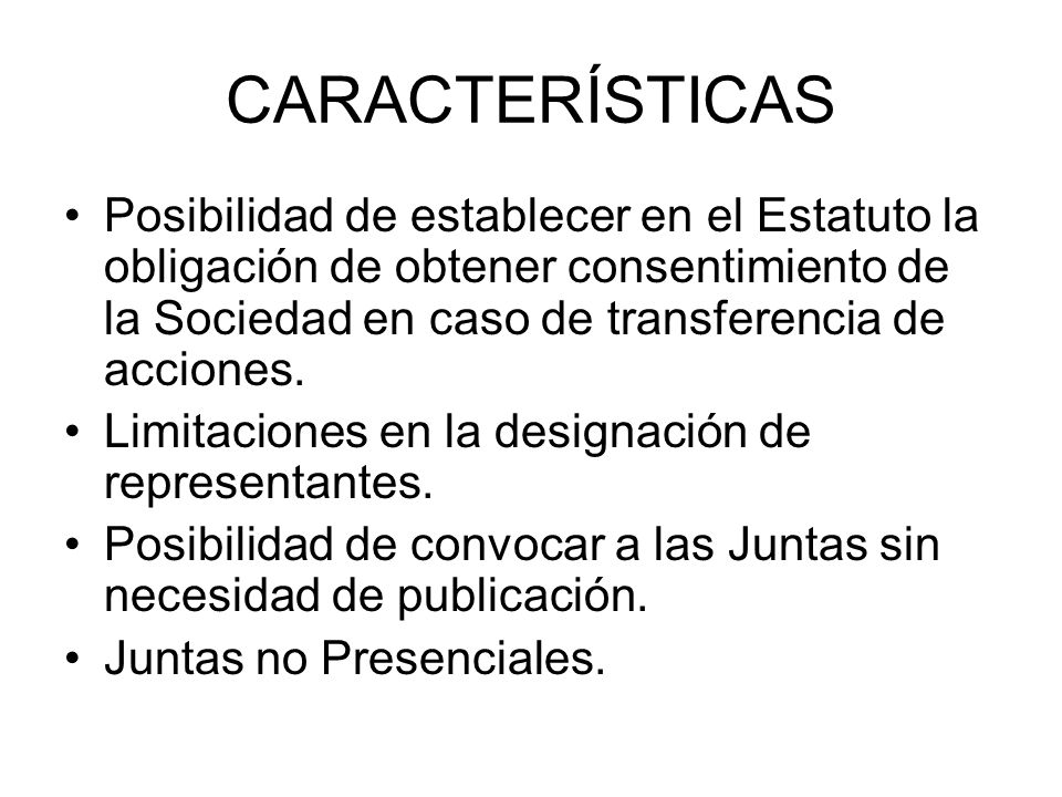 CARACTERÍSTICAS Posibilidad de establecer en el Estatuto la obligación de obtener consentimiento de la Sociedad en caso de transferencia de acciones.