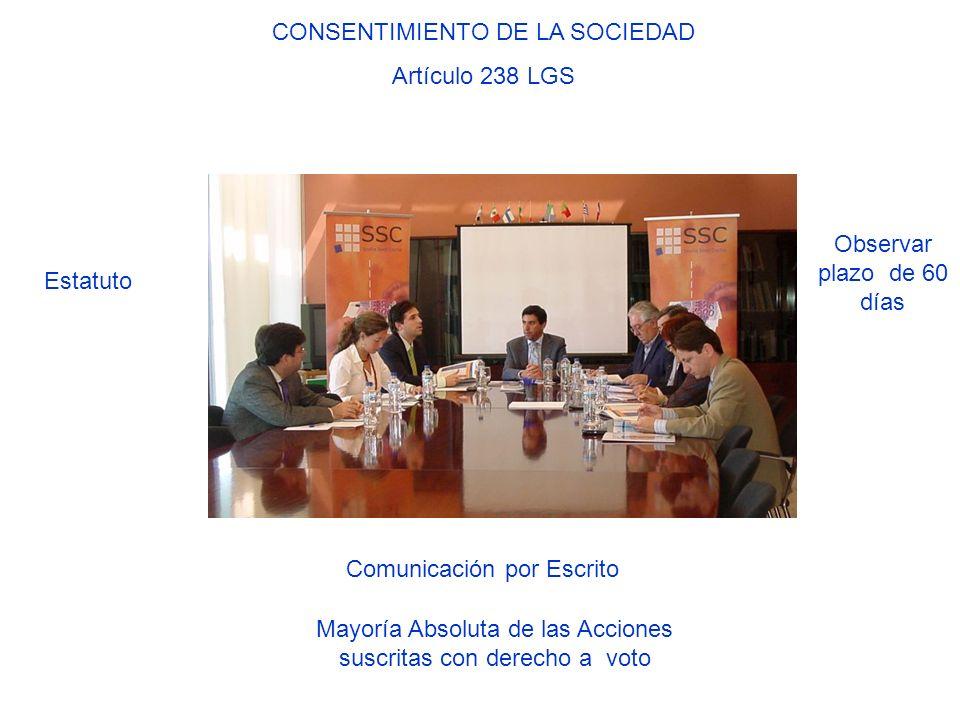 CONSENTIMIENTO DE LA SOCIEDAD Artículo 238 LGS Estatuto Comunicación por Escrito Mayoría Absoluta de las Acciones suscritas con derecho a voto Observa