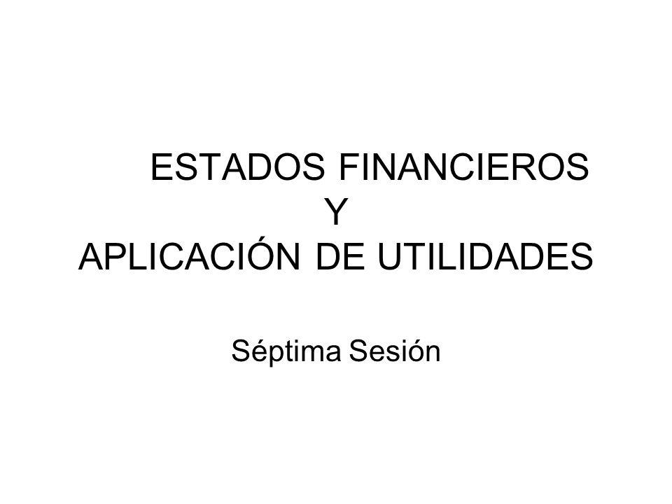 ESTADOS FINANCIEROS Y APLICACIÓN DE UTILIDADES Séptima Sesión