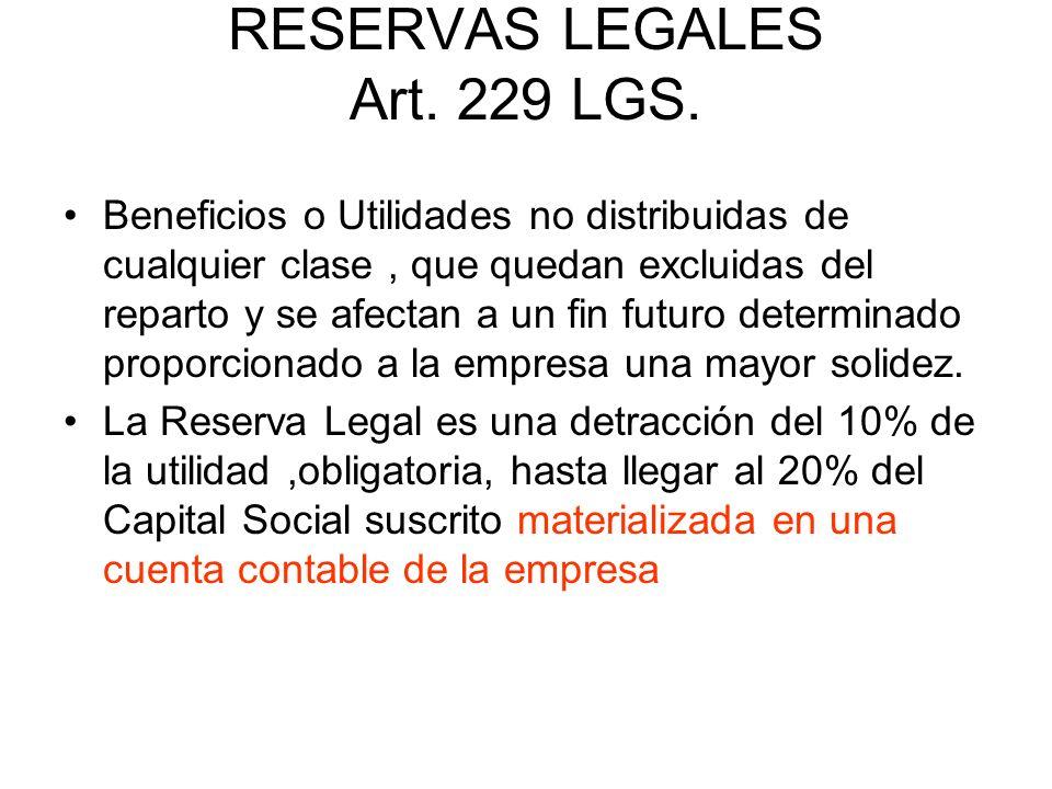 RESERVAS LEGALES Art. 229 LGS. Beneficios o Utilidades no distribuidas de cualquier clase, que quedan excluidas del reparto y se afectan a un fin futu