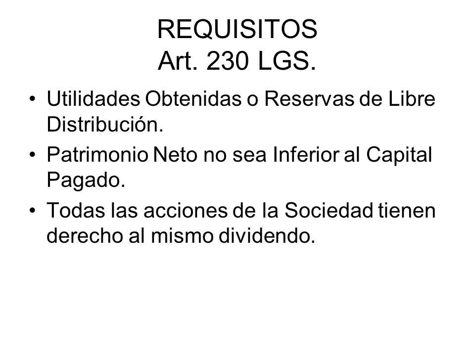 REQUISITOS Art. 230 LGS. Utilidades Obtenidas o Reservas de Libre Distribución. Patrimonio Neto no sea Inferior al Capital Pagado. Todas las acciones