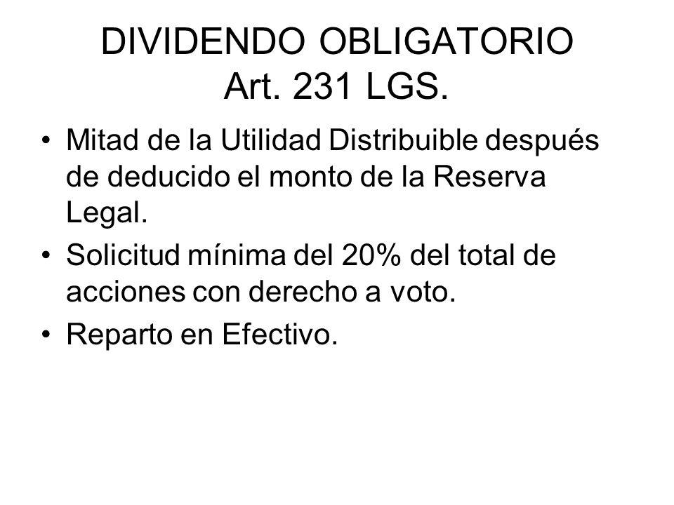DIVIDENDO OBLIGATORIO Art. 231 LGS. Mitad de la Utilidad Distribuible después de deducido el monto de la Reserva Legal. Solicitud mínima del 20% del t