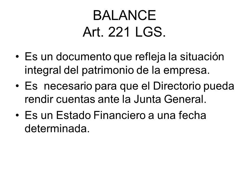 BALANCE Art. 221 LGS. Es un documento que refleja la situación integral del patrimonio de la empresa. Es necesario para que el Directorio pueda rendir