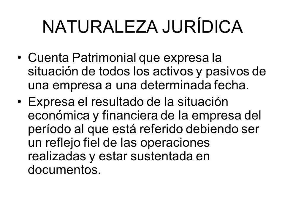 NATURALEZA JURÍDICA Cuenta Patrimonial que expresa la situación de todos los activos y pasivos de una empresa a una determinada fecha. Expresa el resu