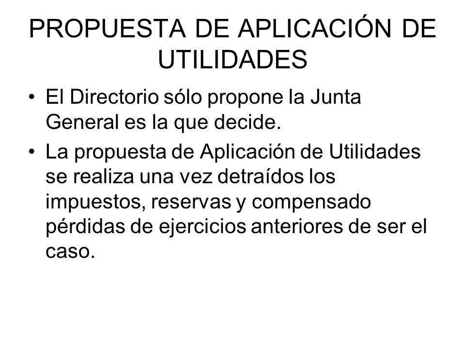 PROPUESTA DE APLICACIÓN DE UTILIDADES El Directorio sólo propone la Junta General es la que decide. La propuesta de Aplicación de Utilidades se realiz