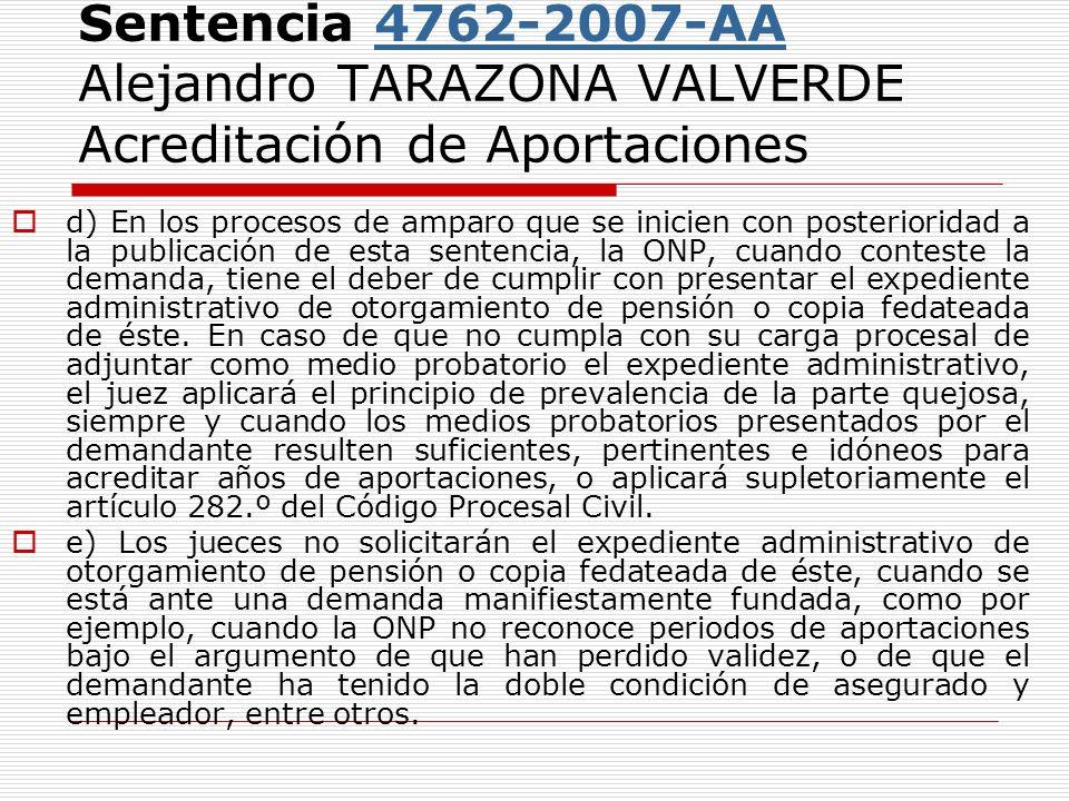 Sentencia 4762-2007-AA Alejandro TARAZONA VALVERDE Acreditación de Aportaciones4762-2007-AA d) En los procesos de amparo que se inicien con posteriori
