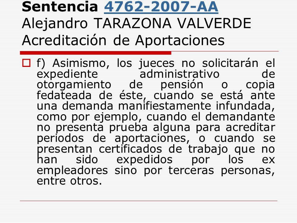 Sentencia 4762-2007-AA Alejandro TARAZONA VALVERDE Acreditación de Aportaciones4762-2007-AA f) Asimismo, los jueces no solicitarán el expediente admin