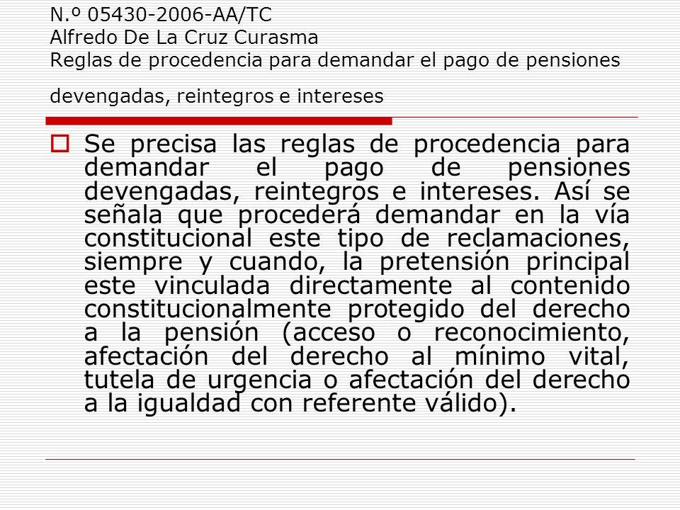 N.º 05430-2006-AA/TC Alfredo De La Cruz Curasma Reglas de procedencia para demandar el pago de pensiones devengadas, reintegros e intereses Se precisa
