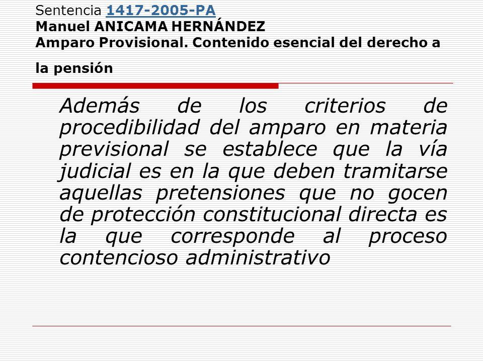 Sentencia 1417-2005-PA Manuel ANICAMA HERNÁNDEZ Amparo Provisional. Contenido esencial del derecho a la pensión1417-2005-PA Además de los criterios de