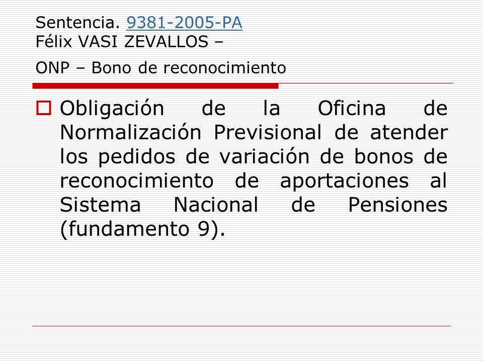 Sentencia. 9381-2005-PA Félix VASI ZEVALLOS – ONP – Bono de reconocimiento9381-2005-PA Obligación de la Oficina de Normalización Previsional de atende