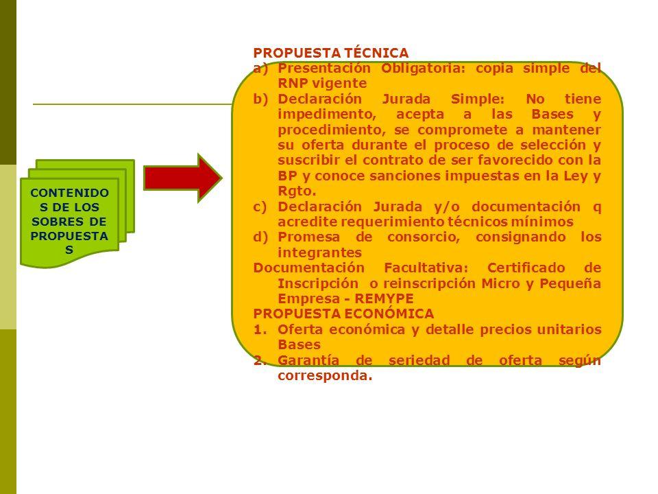 CONTENIDO S DE LOS SOBRES DE PROPUESTA S PROPUESTA TÉCNICA a)Presentación Obligatoria: copia simple del RNP vigente b)Declaración Jurada Simple: No ti