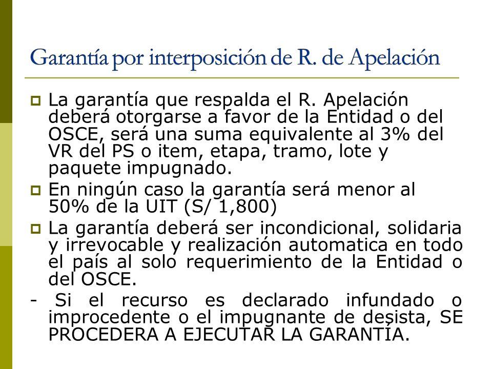La garantía que respalda el R. Apelación deberá otorgarse a favor de la Entidad o del OSCE, será una suma equivalente al 3% del VR del PS o item, etap