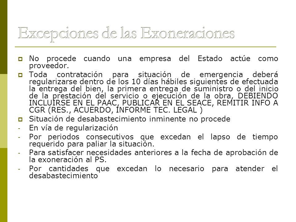 No procede cuando una empresa del Estado actúe como proveedor. Toda contratación para situación de emergencia deberá regularizarse dentro de los 10 dí
