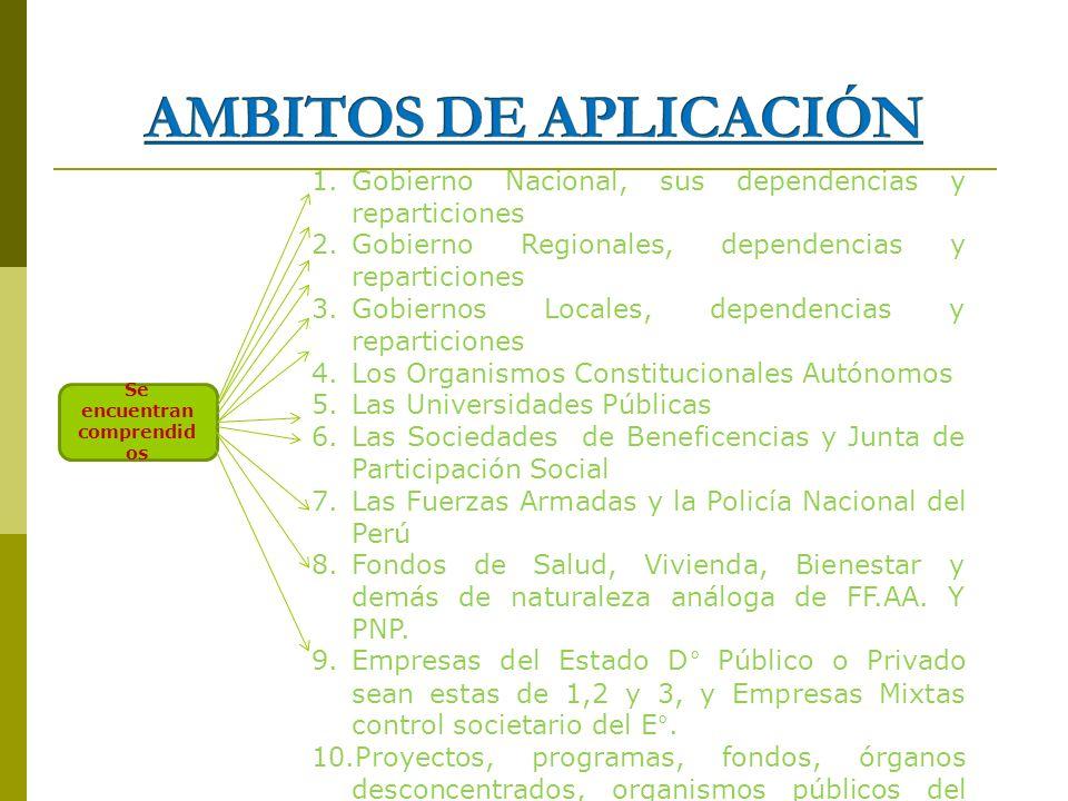 Se encuentran comprendid os 1.Gobierno Nacional, sus dependencias y reparticiones 2.Gobierno Regionales, dependencias y reparticiones 3.Gobiernos Loca