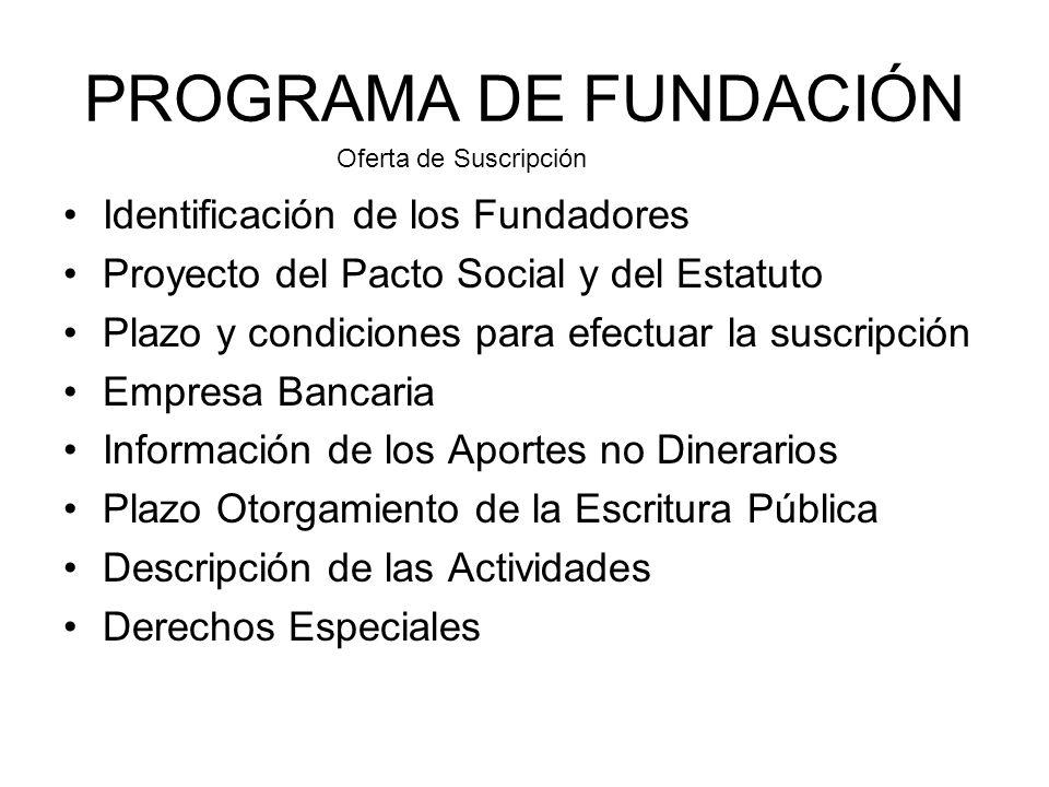 PROGRAMA DE FUNDACIÓN Identificación de los Fundadores Proyecto del Pacto Social y del Estatuto Plazo y condiciones para efectuar la suscripción Empre