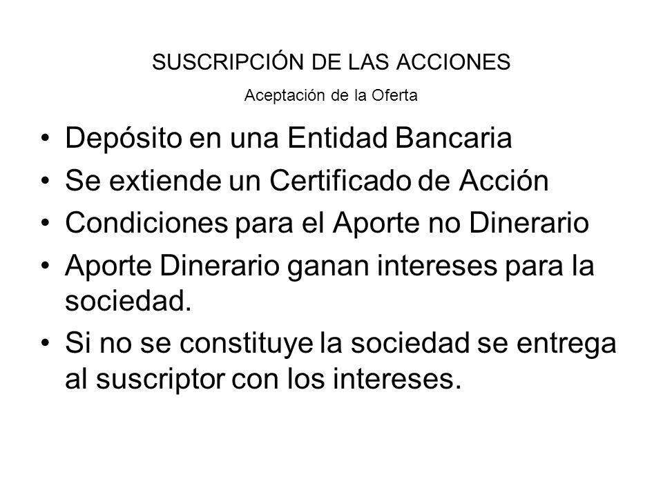 SUSCRIPCIÓN DE LAS ACCIONES Depósito en una Entidad Bancaria Se extiende un Certificado de Acción Condiciones para el Aporte no Dinerario Aporte Diner