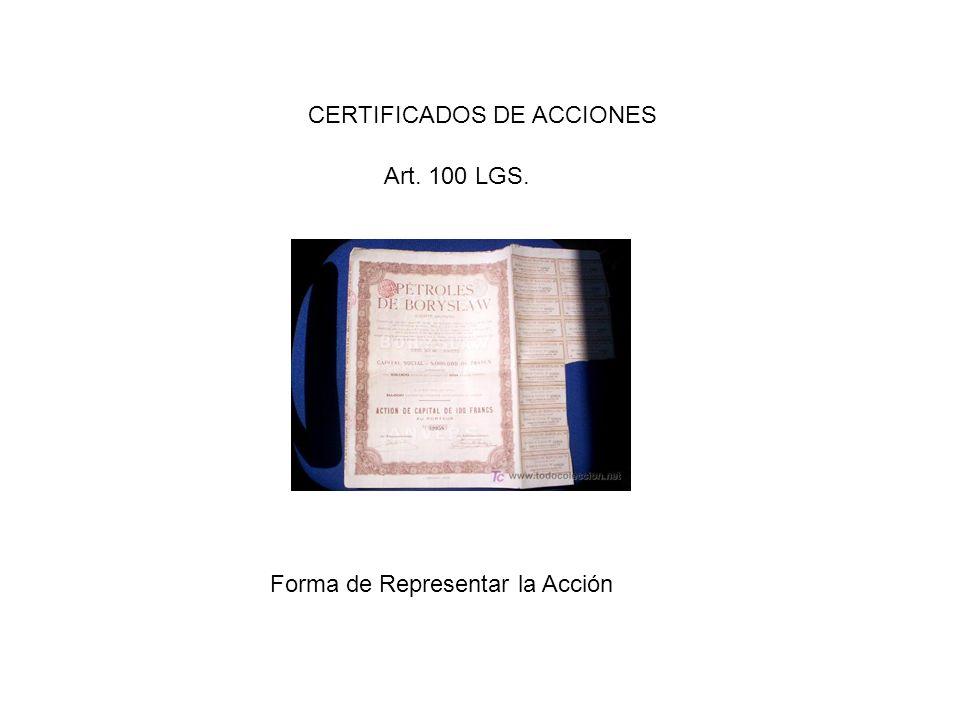 CERTIFICADOS DE ACCIONES Art. 100 LGS. Forma de Representar la Acción
