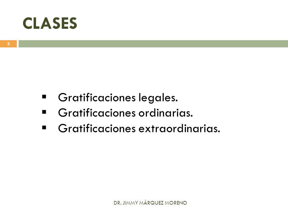 CLASES Gratificaciones legales. Gratificaciones ordinarias. Gratificaciones extraordinarias. 3 DR. JIMMY MÁRQUEZ MORENO