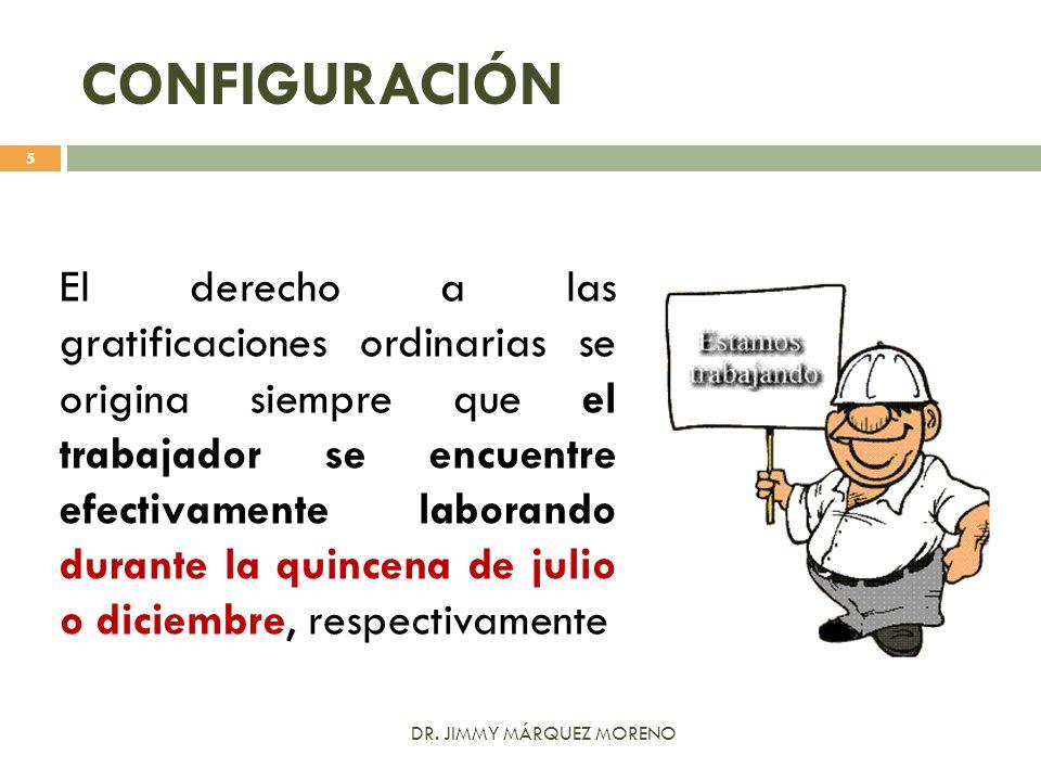 CONFIGURACIÓN El derecho a las gratificaciones ordinarias se origina siempre que el trabajador se encuentre efectivamente laborando durante la quincen