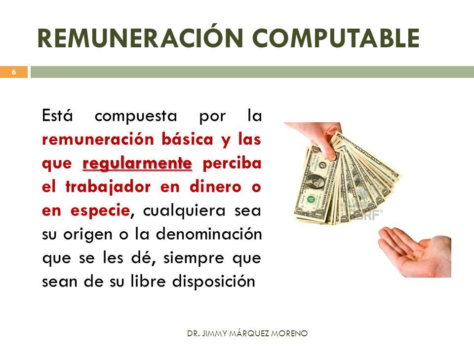 REMUNERACIÓN COMPUTABLE regularmente Está compuesta por la remuneración básica y las que regularmente perciba el trabajador en dinero o en especie, cu