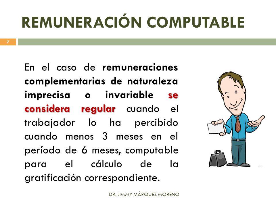 REMUNERACIÓN COMPUTABLE se considera regular En el caso de remuneraciones complementarias de naturaleza imprecisa o invariable se considera regular cu