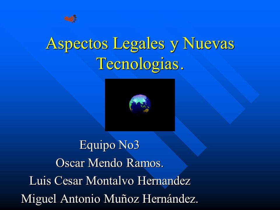 Aspectos Legales y Nuevas Tecnologias. Equipo No3 Oscar Mendo Ramos.